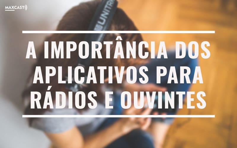 CAPA-A-IMPORTÂNCIA-DOS-APLICATIVOS-PARA-RÁDIOS-E-OUVINTES