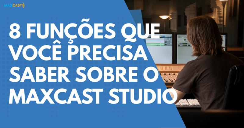 8-funções-maxcast-studio