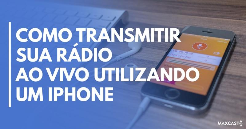 COMO-TRANSMISTIR-SUA-RÁDIO-AO-VIVO-UTILIZANDO-UM-IPHONE