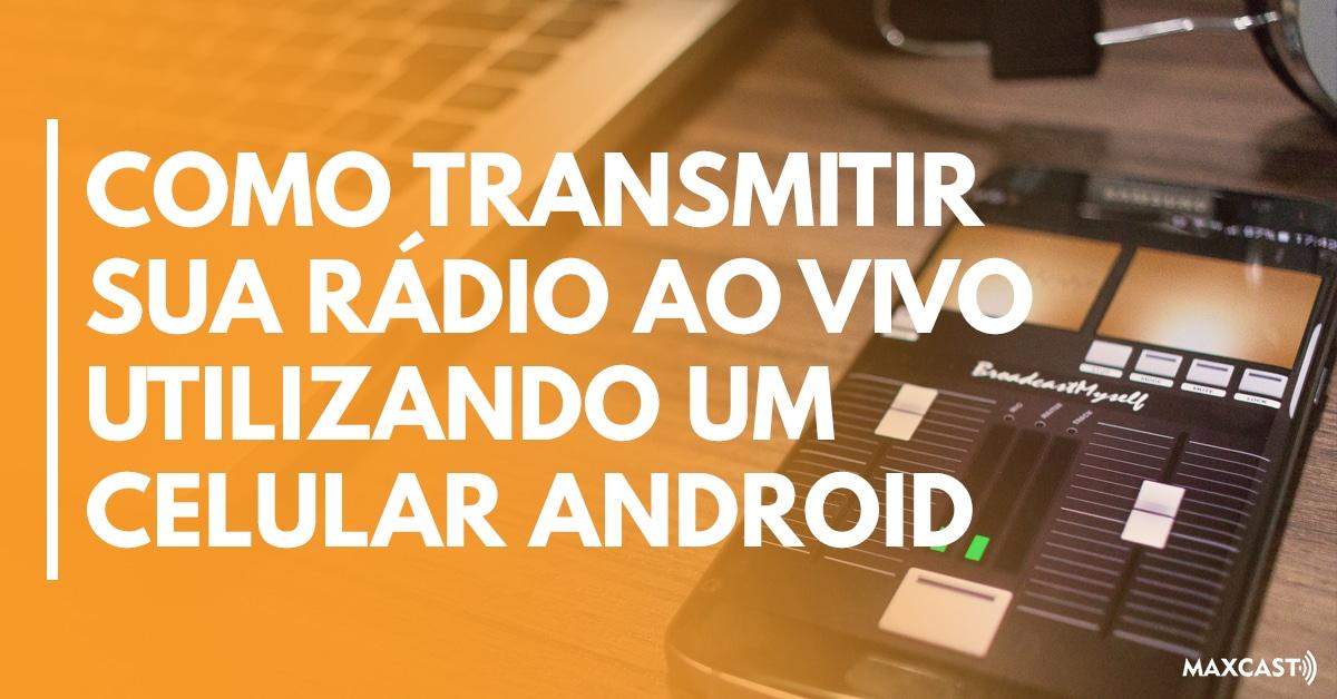 Como transmitir sua rádio ao vivo utilizando um celular android
