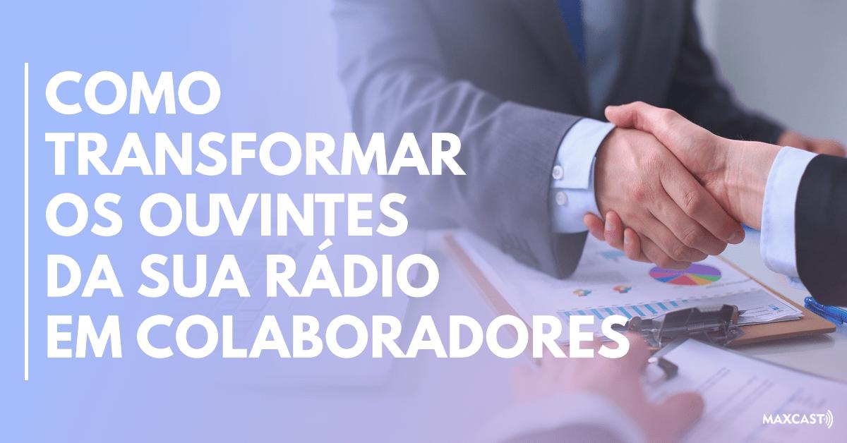 Como Transformar os Ouvintes da sua Rádio Online em Colaboradores