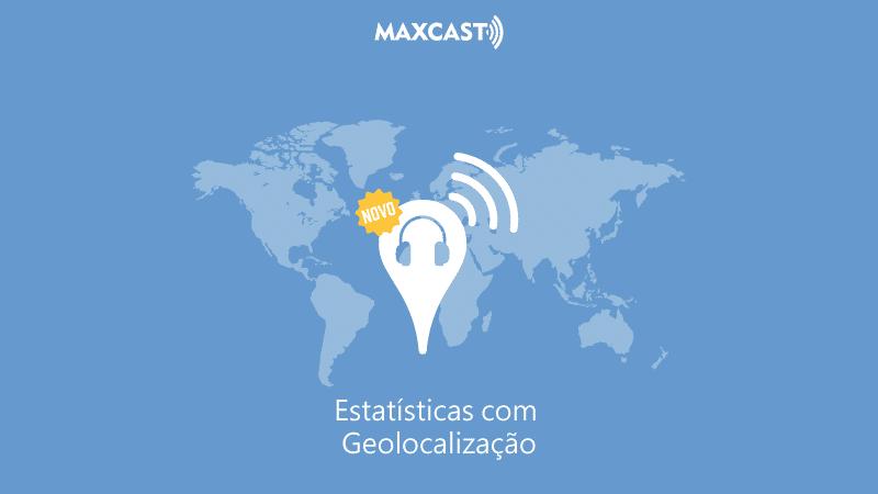 ESTATÍSTICAS COM GEOLOCALIZAÇÃO MAX CAST